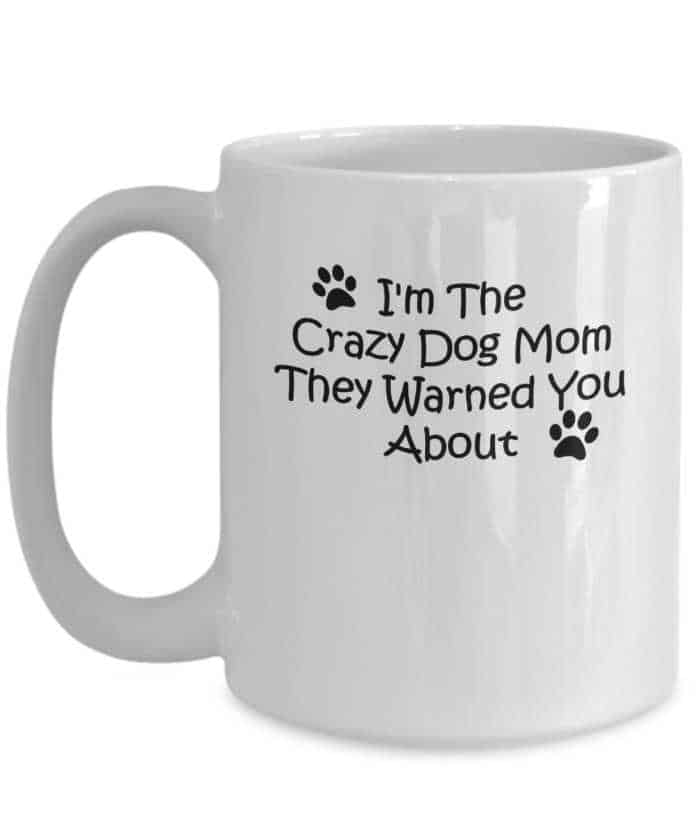 """I'm the crazy dog mom they warned you about"" coffee mug"