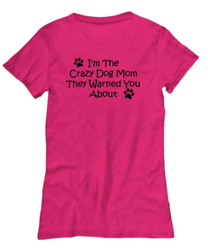 I'm the Crazy Dog Mom They warned You About Shirt
