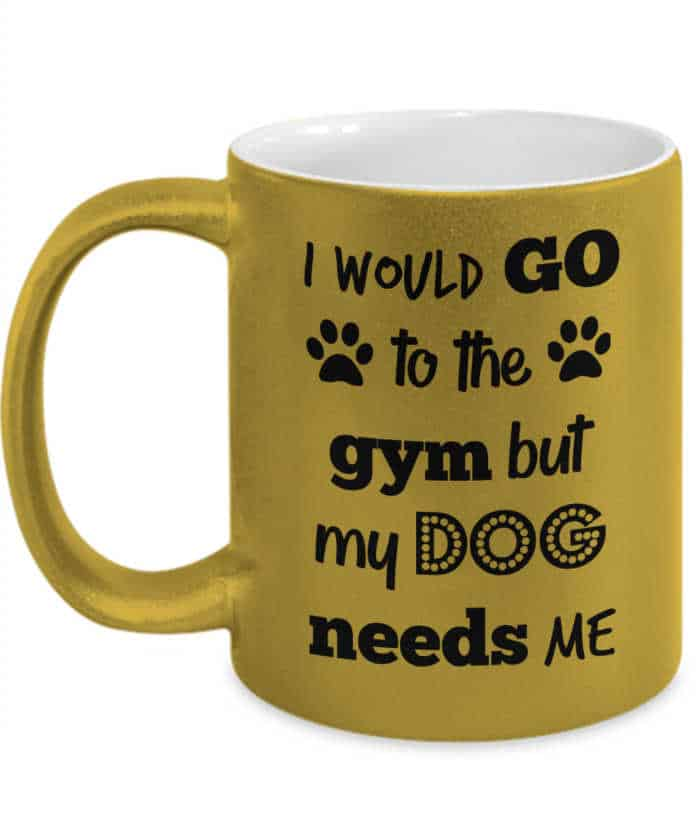 """I would go to the gym but my dog needs me"" mug"