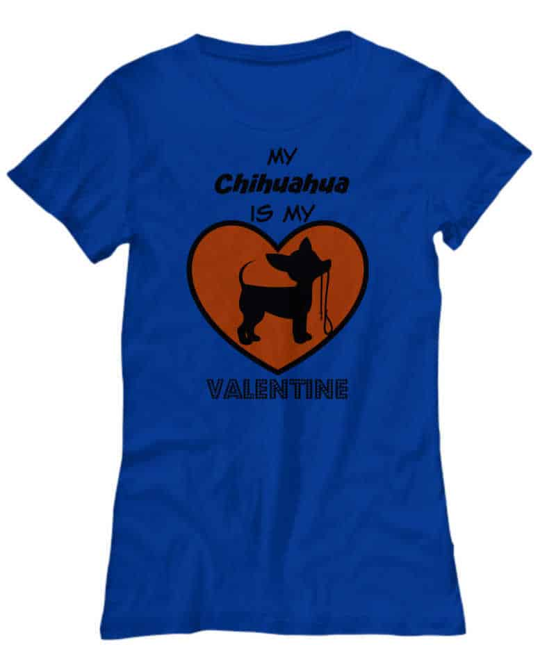 My Chihuahua is My Valentine Shirt