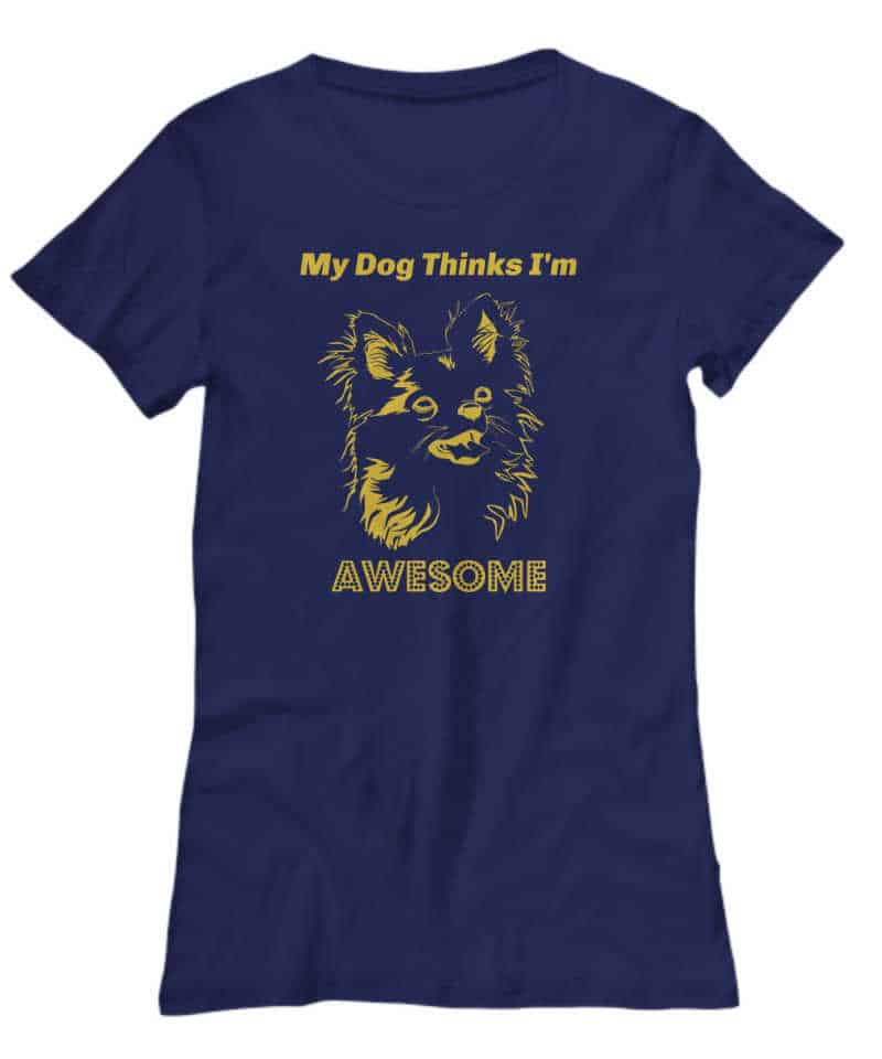 My dog thinks I'm awesome shirt