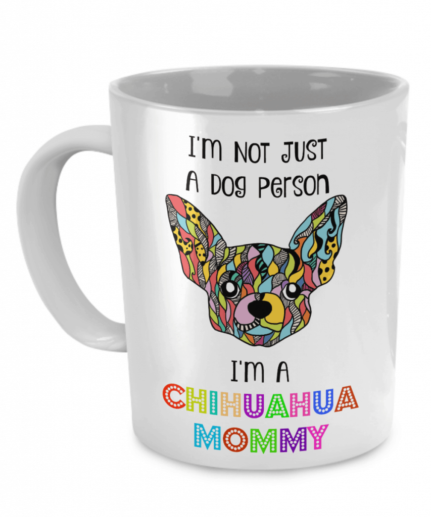 "Mug says ""I'm not just a dog person. I'm a chihuahua mommy""."