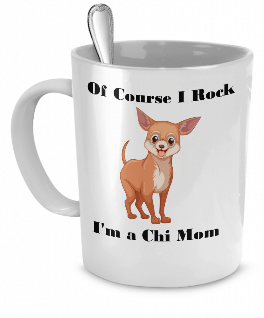 "Mug says ""Of course I rock, I'm a chi mom"""