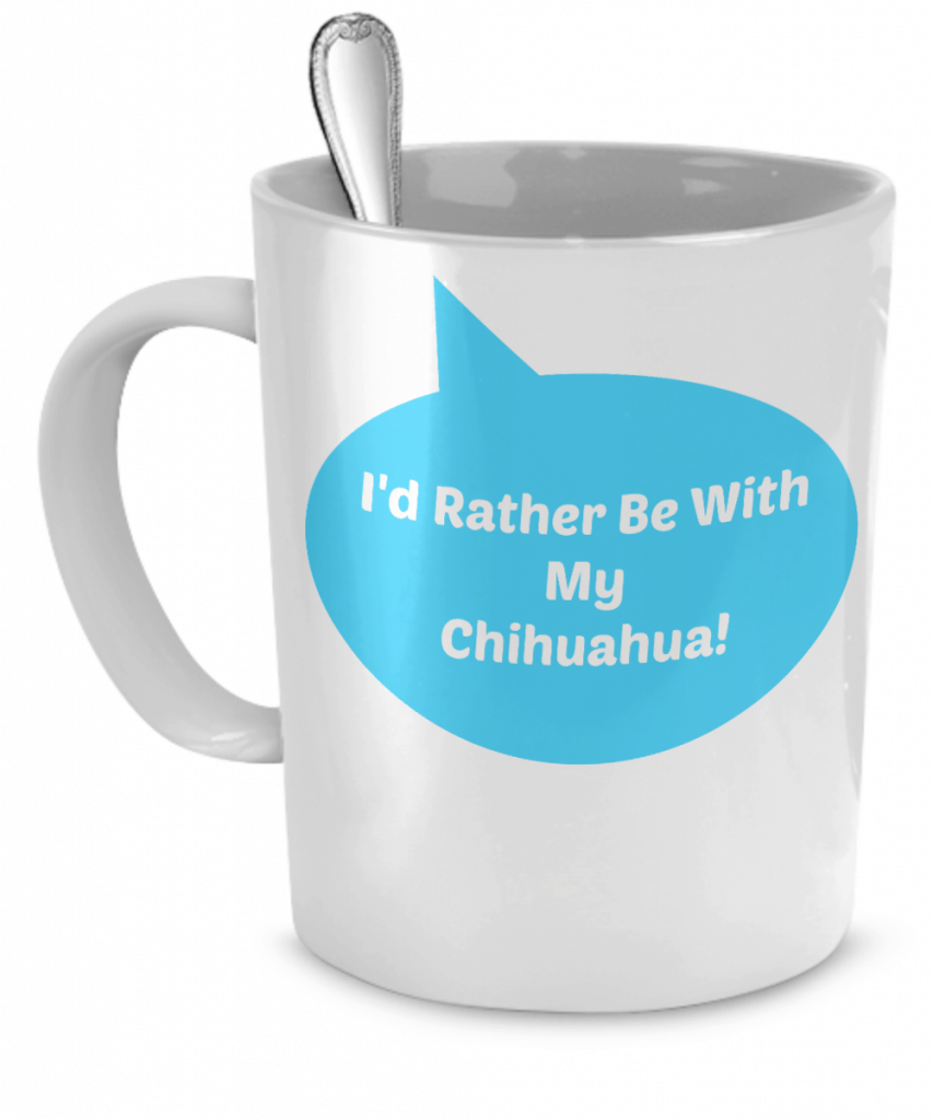 I'd Rather Be With My Chihuahua Mug