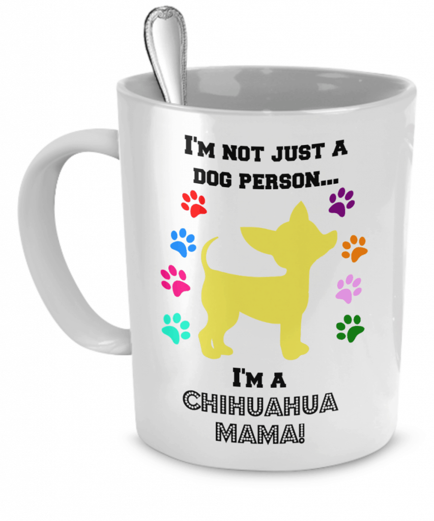 "Mug says ""I'm not just a dog person...I'm a Chihuahua Mama!"""