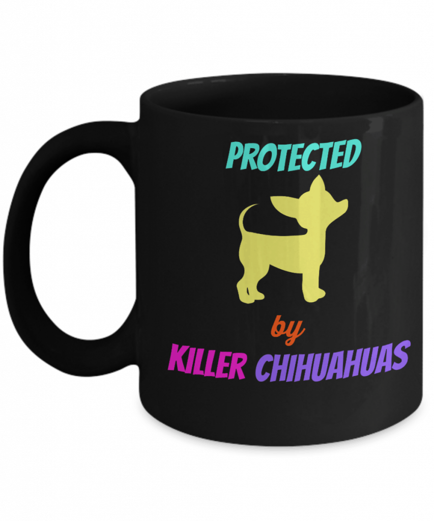 "Mug says ""Protected by killer chihuahuas"","