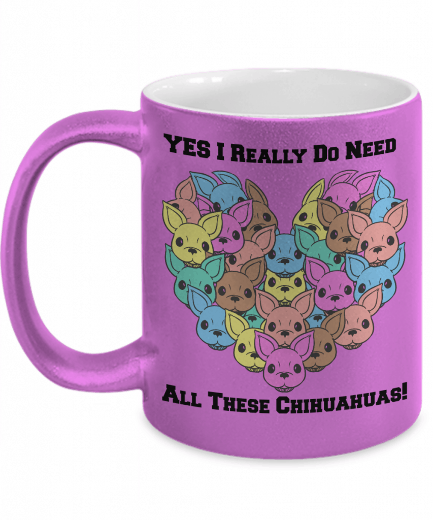 Yes I Really Do Need All These Chihuahuas Mug
