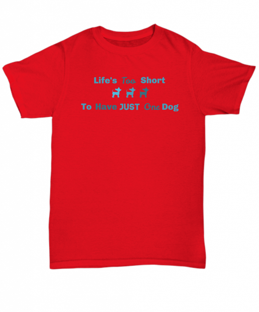 Life's Too Short to Have One Dog Shirt