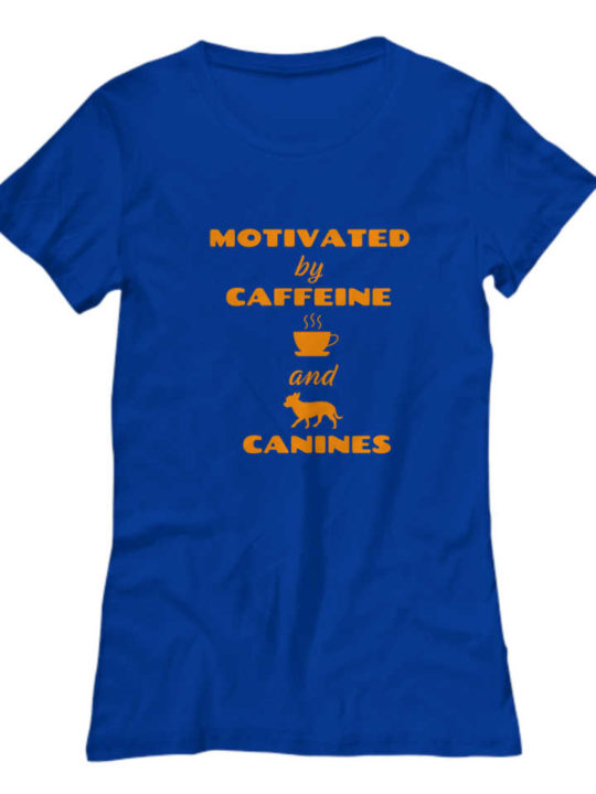 Shirt says Motivated by Caffeine and Canines with graphic of cup of coffee and chihuahua dog