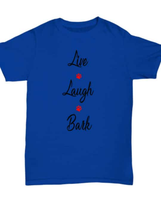 T-shirt says Live Laugh Bark
