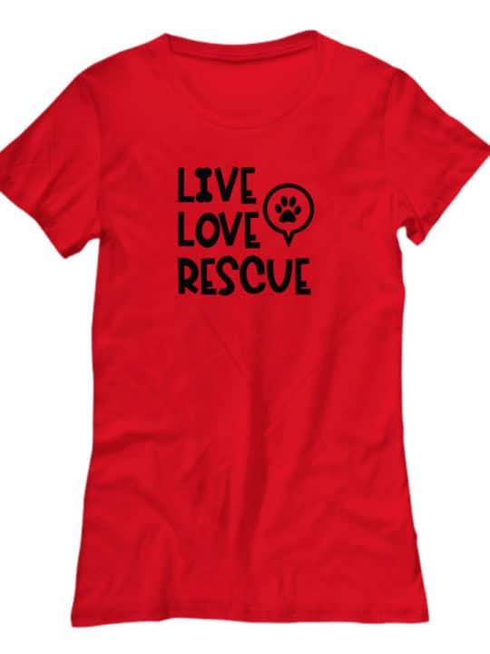 Tshirt says Live Love Rescue