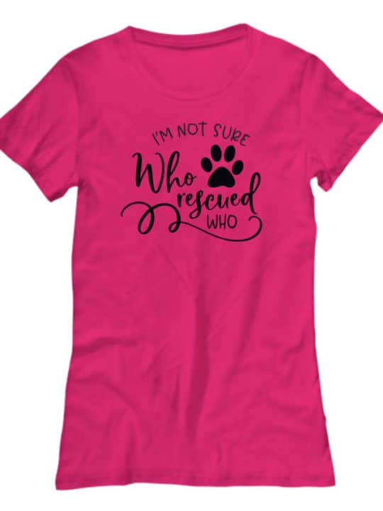 Tshirt says I'm Not Sure Who Rescued Who