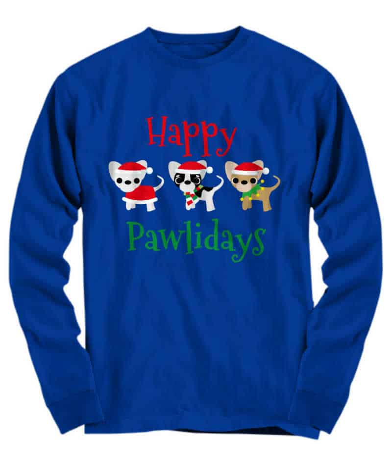shirt has 3 chihuahuas on it and says Happy Pawlidays
