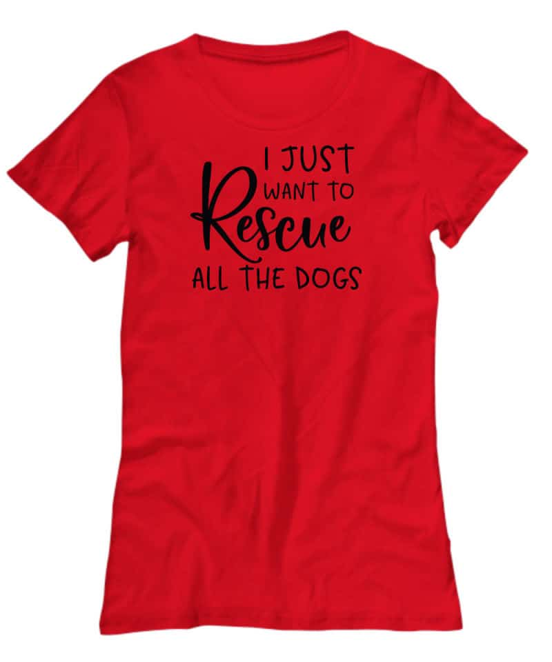 red shirt says I just want to rescue all the dogs