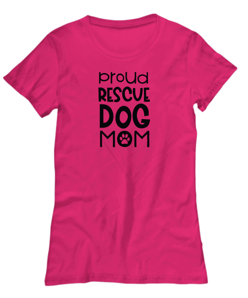 shirt says proud rescue dog mom