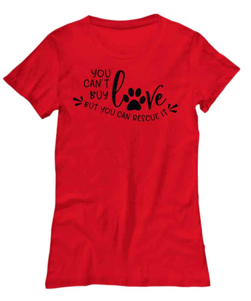 shirt says You can't buy love but you can rescue it