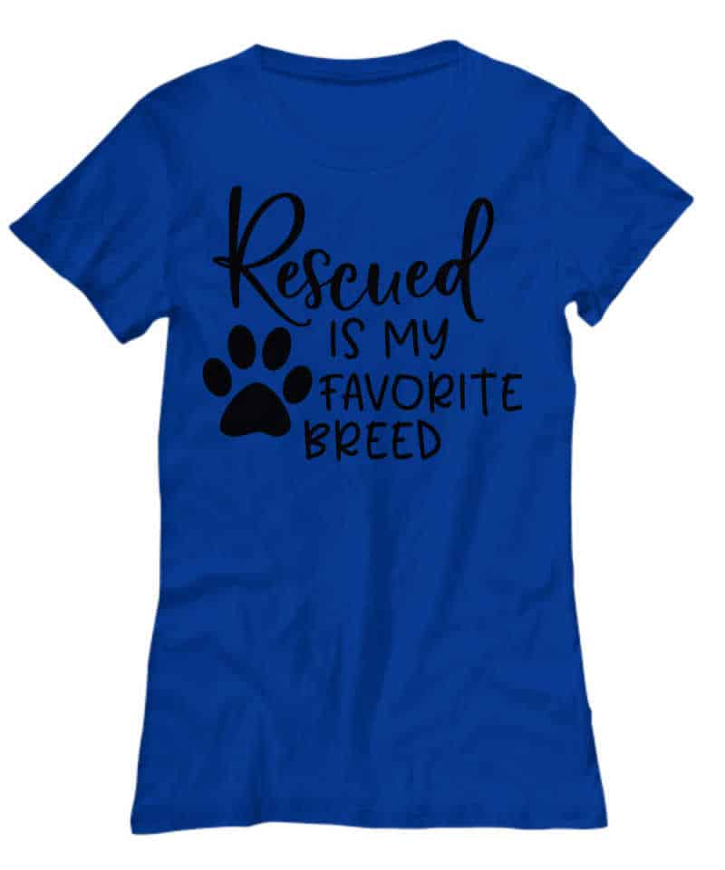 shirt says Rescued is My Favorite Breed Shirt