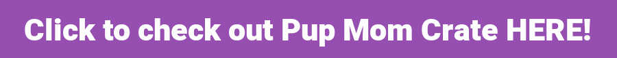 purple line says Click to check out Pup Mom Crate HERE!