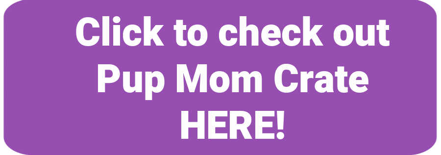 "purple box says ""click to check out Pup Mom Crate"""