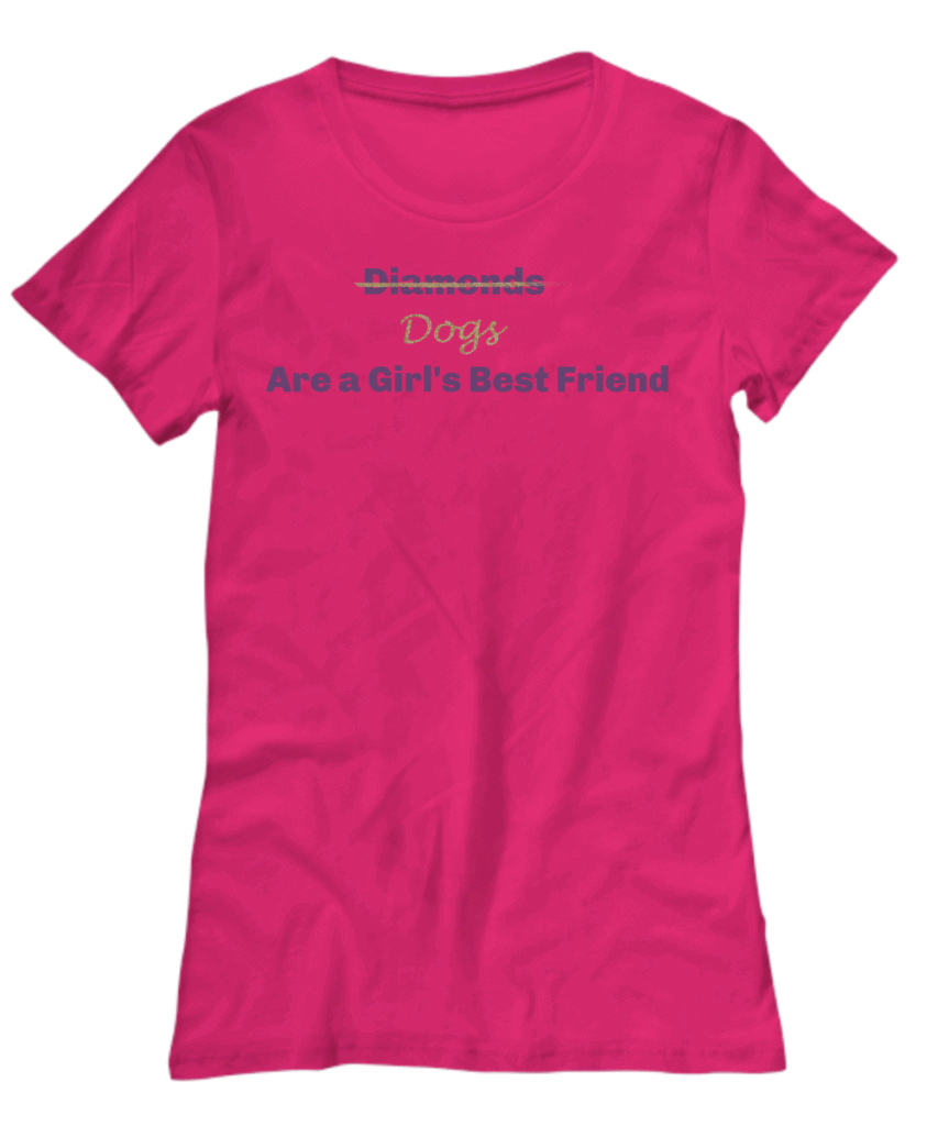 T shirt says Diamonds (crossed out) dogs are a girl's best friend