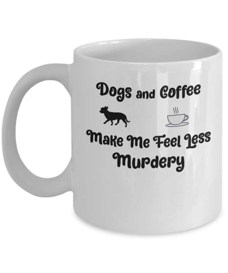 white coffee mug says Dogas and Coffee make me feel less murdery
