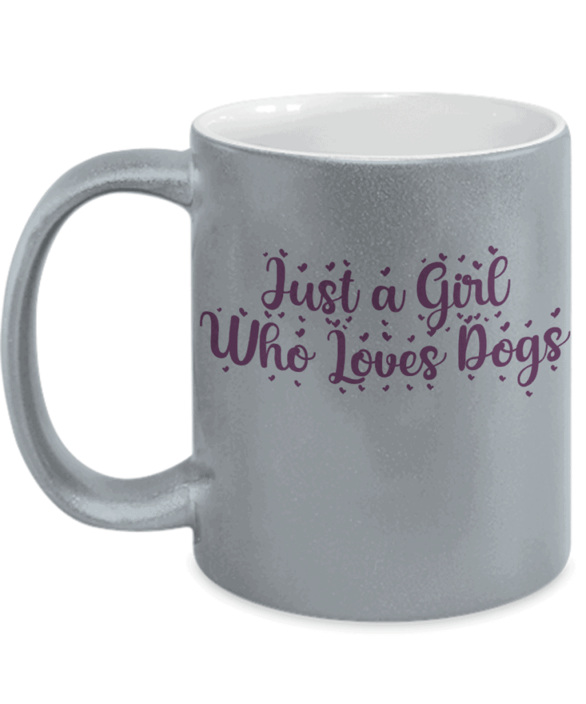 Silver mug says Just a Girl Who Loves Dogs