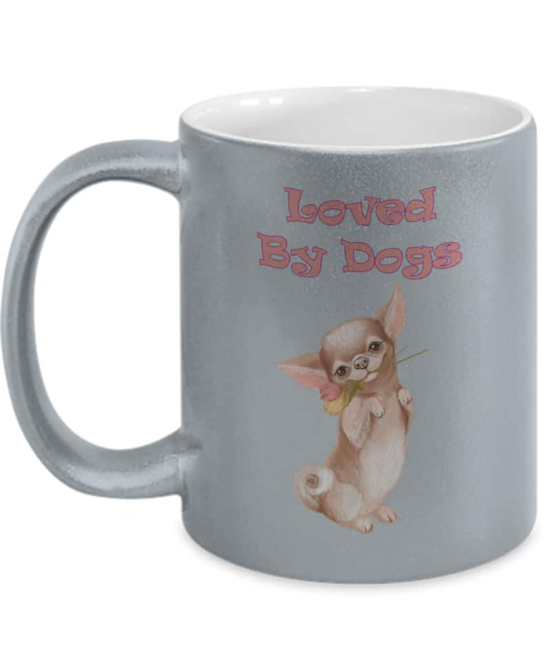 metallic silver mug says Loved By Dogs with cute chihuahua with flower in mouth